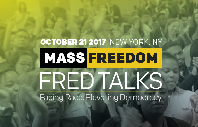 Text: October 21 2017. New York, NY. Mass Freedom FRED Talks. Facing Race, Elevating Democracy. Background: Crowd of people with hands raised.
